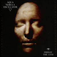 Friday the 13th - Aqua Nebula Oscillator