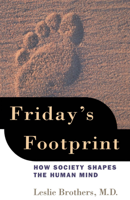 Friday's Footprint: How Society Shapes the Human Mind - Brothers, Leslie