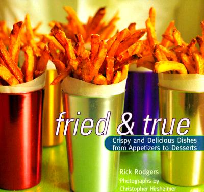 Fried and True: Crispy and Delicious Dishes from Appetizers to Desserts - Rodgers, Rick, and Hirsheimer, Christopher (Photographer)