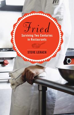 Fried: Surviving Two Centuries in Restaurants - Lerach, Steve