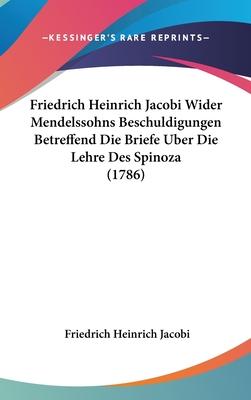 Friedrich Heinrich Jacobi Wider Mendelssohns Beschuldigungen Betreffend Die Briefe Uber Die Lehre Des Spinoza (1786) - Jacobi, Friedrich Heinrich