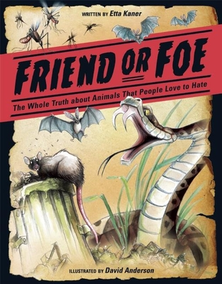 Friend or Foe: The Whole Truth about Animals That People Love to Hate - Kaner, Etta