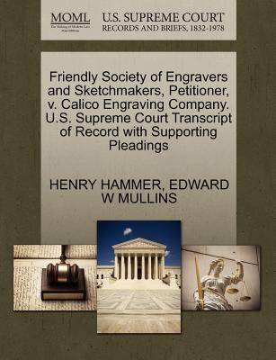Friendly Society of Engravers and Sketchmakers, Petitioner, V. Calico Engraving Company. U.S. Supreme Court Transcript of Record with Supporting Pleadings - Hammer, Henry, and Mullins, Edward W