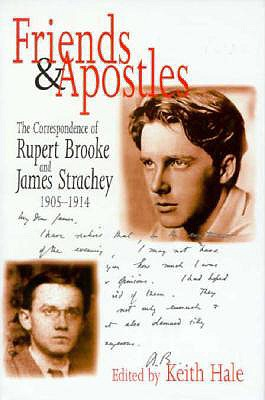 Friends and Apostles: The Correspondence of Rupert Brooke and James Strachey, 1905-1914 - Brooke, Rupert, and Hale, Keith, Dr. (Editor)