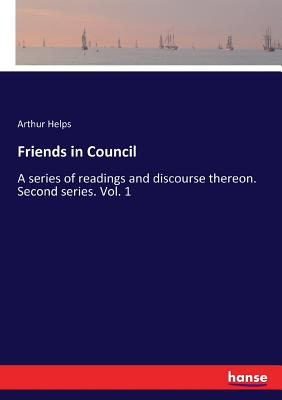 Friends in Council: A series of readings and discourse thereon. Second series. Vol. 1 - Helps, Arthur