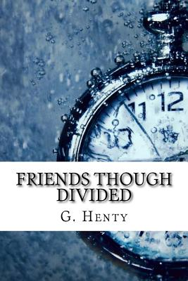 Friends Though Divided - Henty, G a