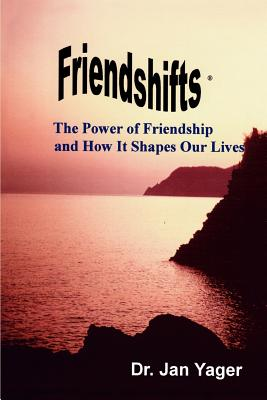 Friendshifts: The Power of Friendship and How It Shapes Our Lives - Yager, Jan, PH.D. (Introduction by)