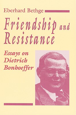 Friendship and Resistance: Essays on Dietrich Bonhoeffer - Bethge, Eberhard