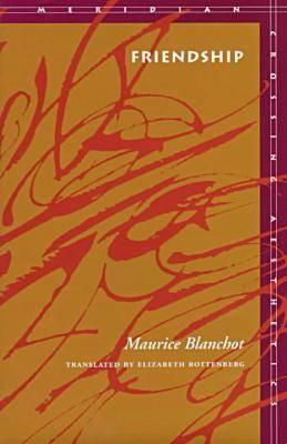 Friendship - Blanchot, Maurice, Professor, and Maurice, Blanchot, and Rottenberg, Elizabeth (Translated by)