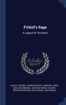 Fritiof's Saga: A Legend of the North - Tegner, Esaias, and Frans Michael Franzen (Creator), and Bror Emil Hildebrand (Creator)