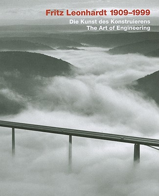 Fritz Leonhardt 1909-1999: Die Kunst Des Konstruierens/The Art of Engineering - Kleinmanns, Joachim (Editor), and Weber, Christiane (Editor)