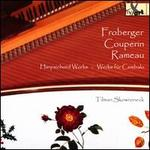 Froberger, Couperin, Rameau: Harpsichord Works