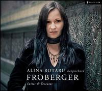 Froberger: Suites & Toccatas - Alina Rotaru (harpsichord)