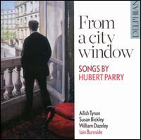 From a City Window: Songs by Hubert Parry - Ailish Tynan (soprano); Iain Burnside (piano); Susan Bickley (mezzo-soprano); William Dazeley (baritone)