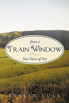 From a Train Window: Two Faces of Evy - Cole, Evelyn