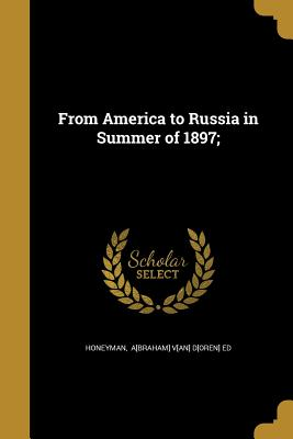 From America to Russia in Summer of 1897; - Honeyman, A[braham] V[an] D[oren] Ed (Creator)
