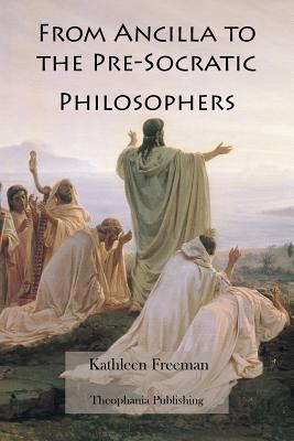 From Ancilla to the Pre-Socratic Philosophers - Freeman, Kathleen