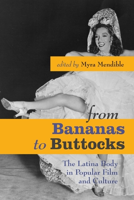From Bananas to Buttocks: The Latina Body in Popular Film and Culture - Mendible, Myra (Editor)