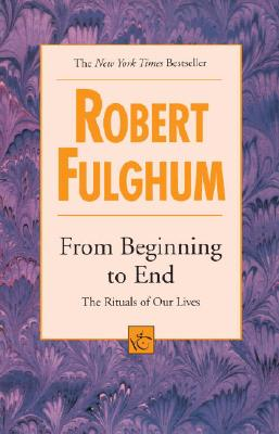 From Beginning to End - Fulghum, Robert