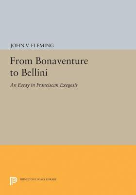 From Bonaventure to Bellini: An Essay in Franciscan Exegesis - Fleming, John V