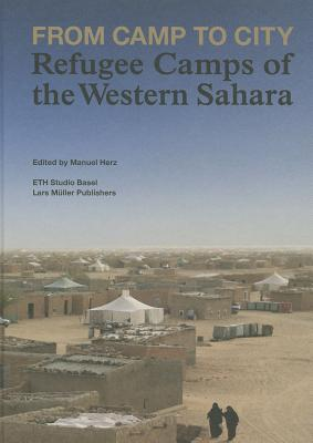 From Camp to City: Refugee Camps of the Western Sahara - Herz, Manuel (Editor)