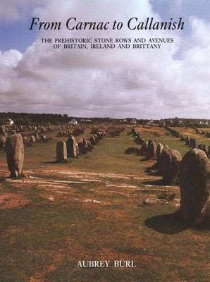 From Carnac to Callanish: The Prehistoric Stone Rows of Britain, Ireland, and Brittany - Burl, Aubrey, Dr.