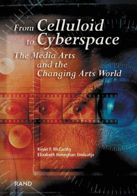 From Celluliod to Cyberspace: The Media Arts and the Changing Arts World - McCarthy, Kevin F, and Ondaatje, Elizabeth Heneghan
