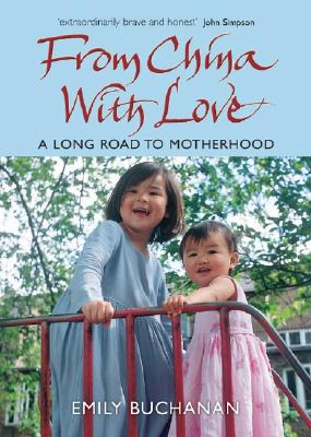 From China with Love: A Long Road to Motherhood - Buchanan, Emily