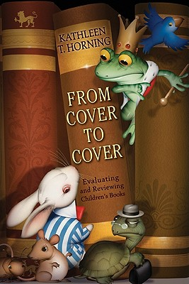 From Cover to Cover: Evaluating and Reviewing Children's Books - Horning, Kathleen T