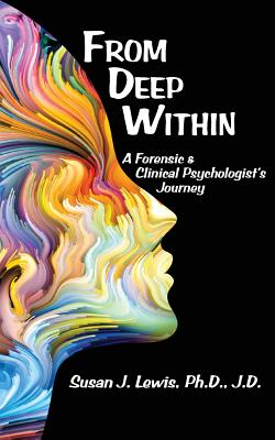 From Deep Within: A Forensic and Clinical Psychologist's Journey - Lews, Susan J