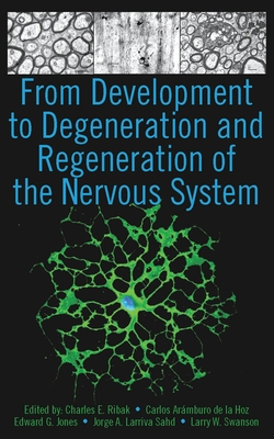 From Development to Degeneration and Regeneration of the Nervous System - Ribak Phd, Charles E (Editor)