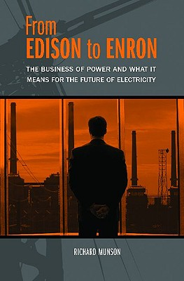 From Edison to Enron: The Business of Power and What It Means for the Future of Electricity - Munson, Richard