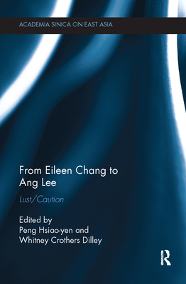 From Eileen Chang to Ang Lee: Lust/Caution - Hsiao-yen, Peng (Editor)