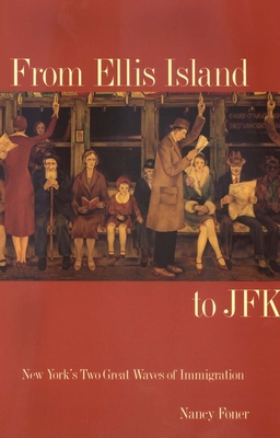 From Ellis Island to JFK: New York's Two Great Waves of Immigration - Foner, Nancy