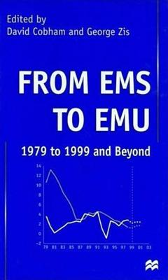 From EMS to Emu: 1979 to 1999 and Beyond - Cobham, David P (Editor), and Zis, George (Editor)