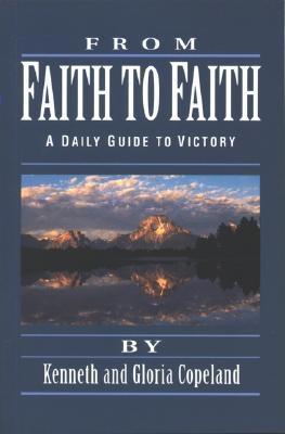 From Faith to Faith - Copeland, Kenneth, and Copeland, Gloria