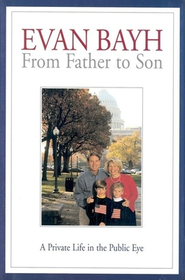 From Father to Son: A Private Life in the Public Eye - Bayh, Evan