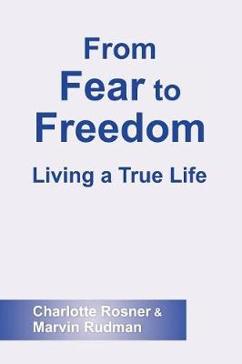 From Fear to Freedom - Rosner, Charlotte, and Rudman, Marvin