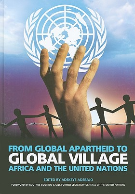 From Global Apartheid to Global Village: Africa and the United Nations - Adebajo, Adekeye (Editor), and Boutros-Ghali, Boutros (Foreword by), and Abbas, Hakima (Contributions by)
