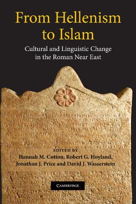 From Hellenism to Islam: Cultural and Linguistic Change in the Roman Near East - Cotton, Hannah M (Editor), and Hoyland, Robert G (Editor), and Price, Jonathan J (Editor)