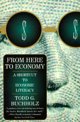 From Here to Economy: A Shortcut to Economic Literacy - Buchholz, Todd G