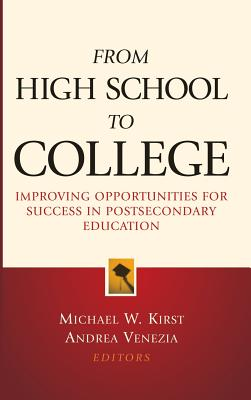 From High School to College: Improving Opportunities for Success in Postsecondary Education - Kirst, Michael W (Editor), and Venezia, Andrea, Dr. (Editor)
