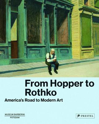 From Hopper to Rothko: America's Road to Modern Art - Westheider, Ortrud (Contributions by), and Philipp, Michael (Editor), and Pooth, Alexia (Contributions by)