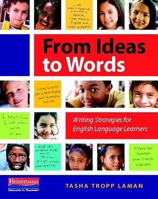 From Ideas to Words: Writing Strategies for English Language Learners - Tropp Laman, Tasha