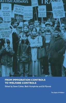 From Immigration Controls to Welfare Controls - Cohen, Steve (Editor)