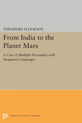 From India to the Planet Mars: A Case of Multiple Personality with Imaginary Languages - Flournoy, Theodore, and Shamdasani, Sonu (Editor), and Jung, C. G. (Preface by)