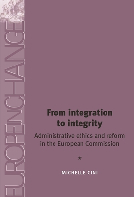 From Integration to Integrity: Administrative Ethics and Reform in the European Commission - Cini, Michelle