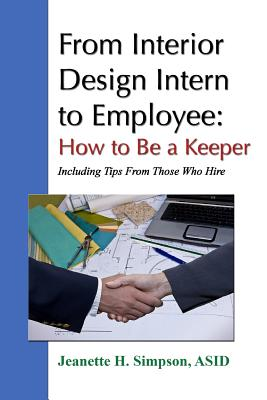 From Interior Design Intern to Employee: How to Be a Keeper (Including Tips From Those Who Hire) - Simpson, ASID, Jeanette H.