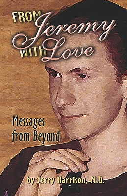 From Jeremy with Love: Messages from Beyond - Harrison M D, Jerry