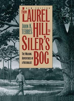 From Laurel Hill to Siler's Bog: The Walking Adventures of a Naturalist - Terres, John K